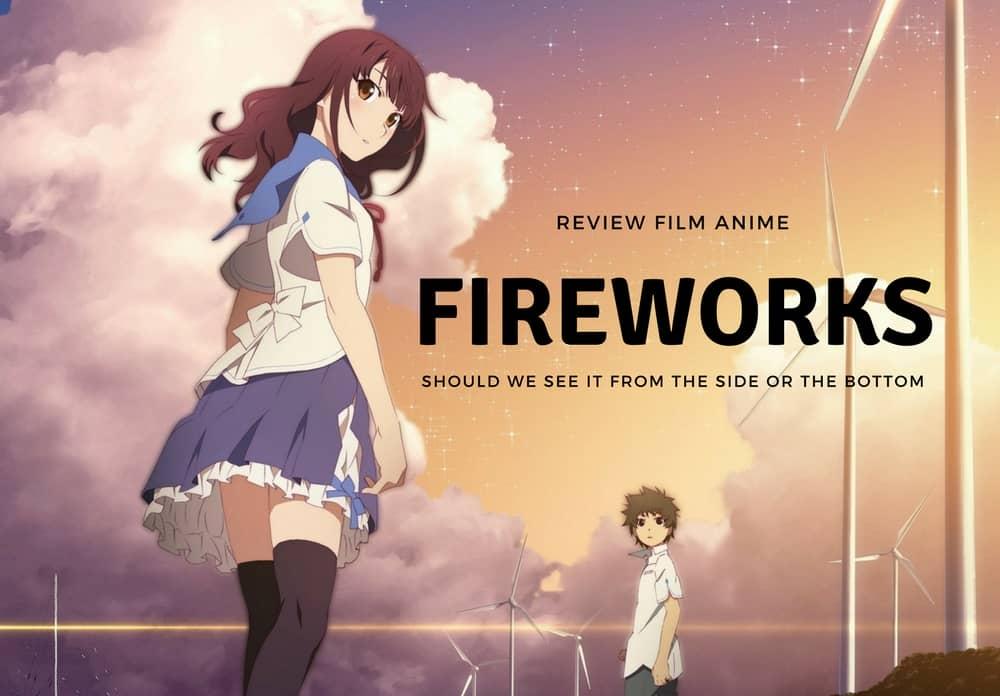 Review Film Anime FIREWORKS Should We See It From The Side Or Bottom Kisah Romantis Sepasang Anak SMP Yang Mengubah Takdir Mereka